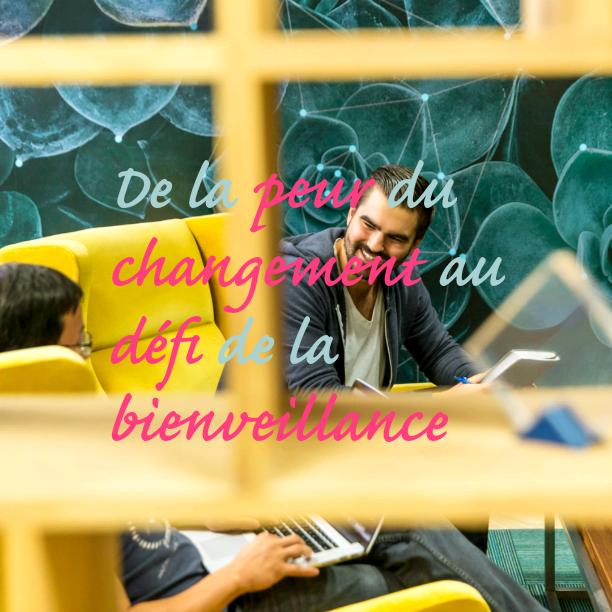 Innovation : de la peur du changement au défi de la bienveillance